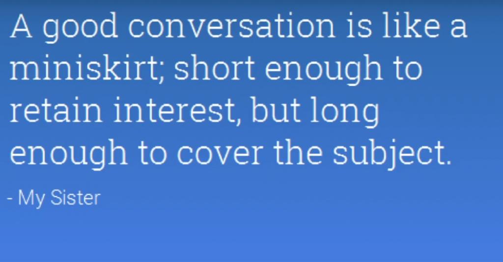 A good conversation is like a mini-skirt